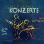 Musik-Wettbewerb Grenzenlose Konzerte 2021